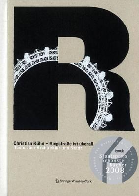 Ringstrasse Ist Euberall: Texte Euber Architektur Und Stadt 1992-2007