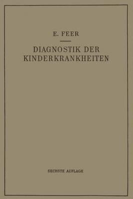 Diagnostik Der Kinderkrankheiten Mit Besonderer Berucksichtigung Des Sauglings: Eine Wegleitung Fur Praktische Arzte Und Studierende