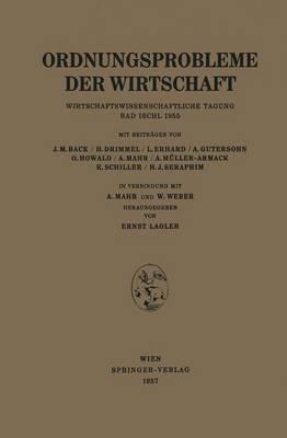 Ordnungsprobleme Der Wirtschaft: Wirtschaftswissenschaftliche Tagung, Bad Ischl, 1955