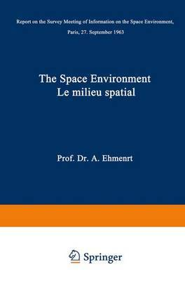 The Space Environment / Le Milieu Spatial: Report on the Survey Meeting of Information on the Space Environment Paris, 27 September 1963