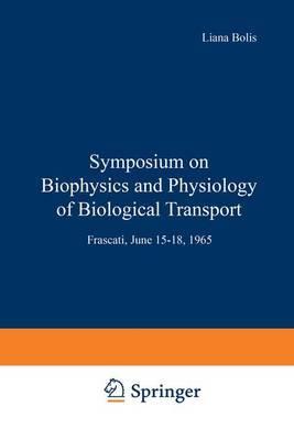 Symposium on Biophysics and Physiology of Biological Transport: Frascati, June 15-18, 1965