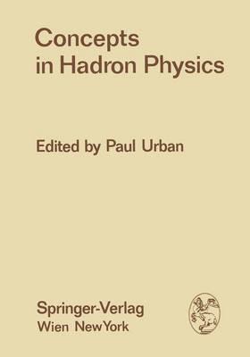 Concepts in Hadron Physics: Proceedings of the X. Internationale Universitatswochen Fur Kernphysik 1971 Der Karl-Franzens-Universitat Graz, at Schladming (Steiermark, Austria), 1st March 13th March 1971