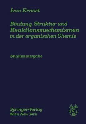 Bindung, Struktur Und Reaktionsmechanismen in Der Organischen Chemie
