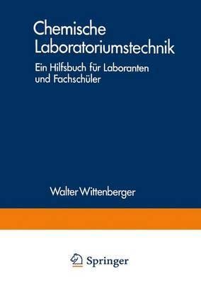 Chemische Laboratoriumstechnik: Ein Hilfsbuch Fur Laboranten Und Fachschuler