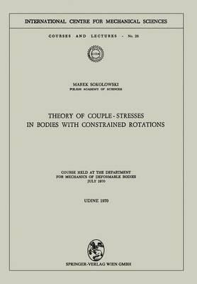Theory of Couple-Stresses in Bodies with Constrained Rotations: Course held at the Department for Mechanics of Deformable Bodies July 1970