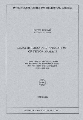 Selected Topics and Applications of Tensor Analysis: Course Held at the Departments for Mechanics of Deformable Bodies and for Hydro-and Gasdynamics, June - July 1970
