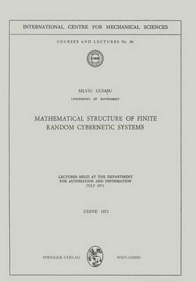 Mathematical Structure of Finite Random Cybernetic Systems: Lectures Held at the Department for Automation and Information July 1971