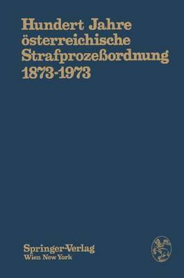 Hundert Jahre Asterreichische Strafprozeaordnung 1873-1973: Festschrift