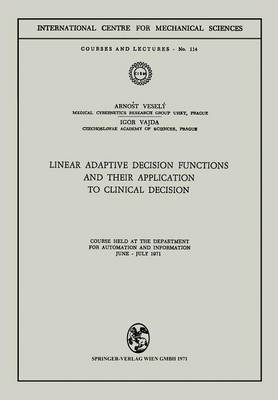 Linear Adaptive Decision Functions and Their Application to Clinical Decision: Course held at the Department for Automation and Information, June - July 1971