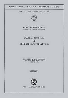 Matrix Analysis of Discrete Elastic Systems: Course Held at the Department of Mechanics of Solids, October 1972