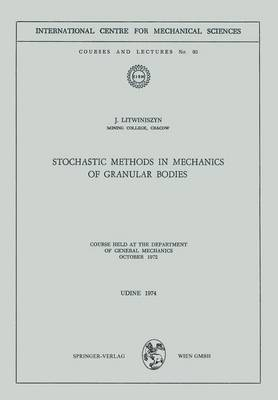 Stochastic Methods in Mechanics of Granular Bodies: Course held at the Department of General Mechanics, October 1972