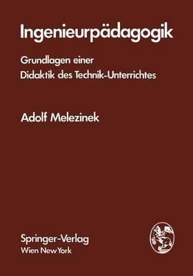 Ingenieurp Dagogik: Grundlagen Einer Didaktik Des Technik-Unterrichtes