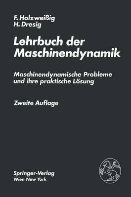 Lehrbuch Der Maschinendynamik: Maschinendynamische Probleme Und Ihre Praktische Lasung