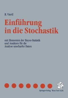Einfahrung in Die Stochastik: Mit Elementen Der Bayes-Statistik Und ANS Tzen Fur Die Analyse Unscharfer Daten