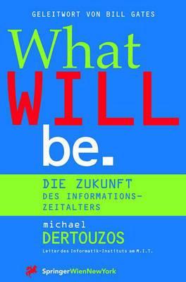 What Will Be: Die Zukunft Des Informationszeitalters