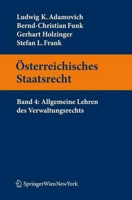 Osterreichisches Staatsrecht: Band 4: Allgemeine Lehren Des Verwaltungsrechts