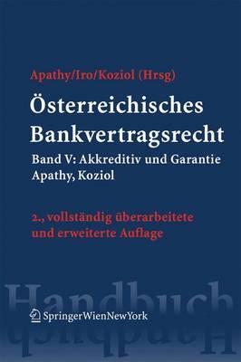 Osterreichisches Bankvertragsrecht: Band V: Akkreditiv Und Garantie