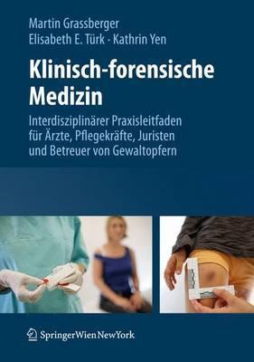 Klinisch-Forensische Medizin: Interdisziplinarer Praxisleitfaden Fur Arzte, Pflegekrafte, Juristen Und Betreuer Von Gewaltopfern