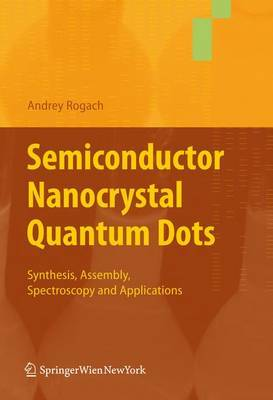 Semiconductor Nanocrystal Quantum Dots: Synthesis, Assembly, Spectroscopy and Applications