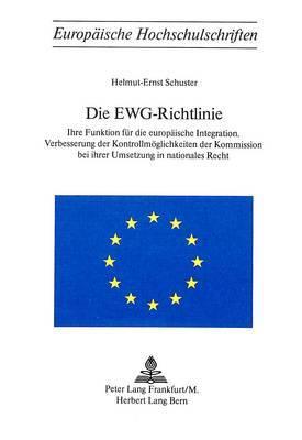 Die Ewg-Richtlinie: Ihre Funktion Fuer Die Europaeische Integration. Verbesserung Der Kontrollmoeglichkeiten Der Kommission Bei Ihrer Umsetzung in Nationales Recht