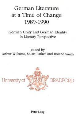 German Literature at a Time of Change, 1989-1990: German Unity and German Identity in Literary Perspective