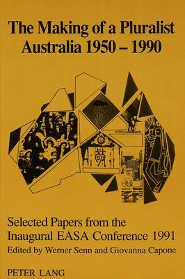 The Making of a Pluralist Australia, 1950-1990: Selected Papers from the Inaugural EASA Conference, 1991