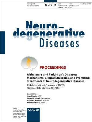 Alzheimer's and Parkinson's Diseases: Mechanisms, Clinical Strategies, and Promising Treatments of Neurodegenerative Diseases: 11th International Conference AD/PD, Florence, March 2013: Proceedings Special Topic Issue: Neurodegenerative Diseases: 2014: Vo