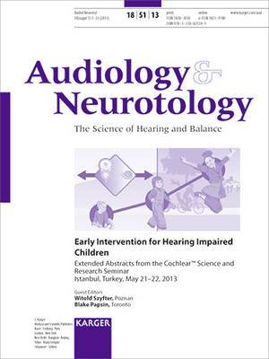 Early Intervention for Hearing Impaired Children: Cochlear Science and Research Seminar, Istanbul, May 2013: Extended Abstracts Supplement Issue: 2013: Vol. 18, Suppl. 1: Audiology and Neurotology
