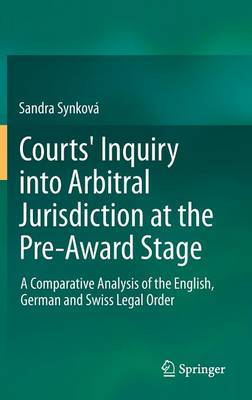 Courts' Inquiry into Arbitral Jurisdiction at the Pre-award Stage: a Comparative Analysis of the English, German and Swiss Legal Order