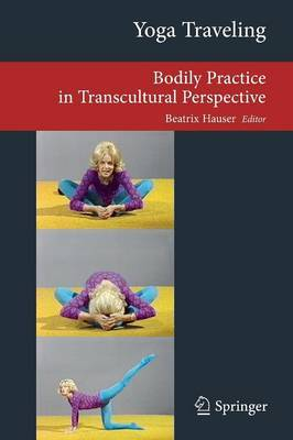 Yoga Traveling: Bodily Practice in Transcultural Perspective