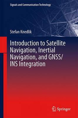 Introduction to Satellite Navigation, Inertial Navigation, and GNSS/INS Integration: 2017