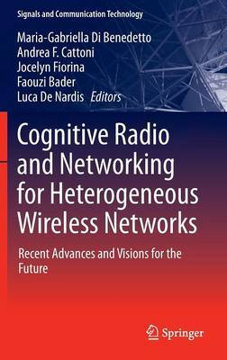Cognitive Radio and Networking for Heterogeneous Wireless Networks: Recent Advances and Visions for the Future