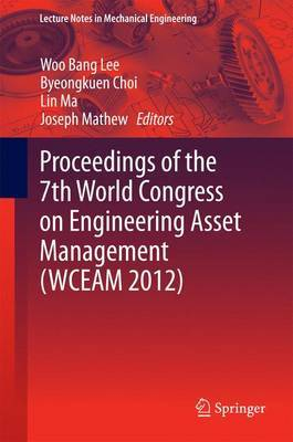 Proceedings of the 7th World Congress on Engineering Asset Management (Wceam 2012)