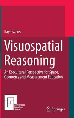 Visuospatial Reasoning: An Ecocultural Perspective for Space, Geometry and Measurement Education