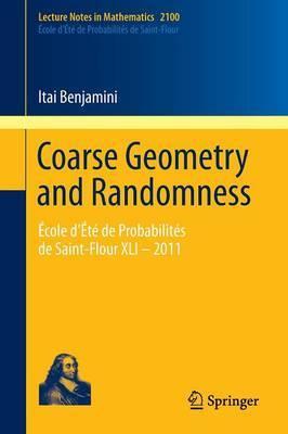 Coarse Geometry and Randomness: Ecole D'ete De Probabilites De Saint-Flour XLI - 2011