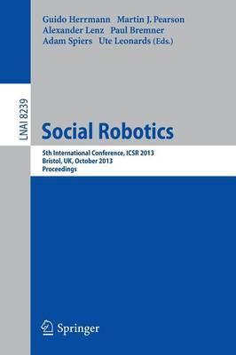 Social Robotics: 5th International Conference, ICSR 2013, Bristol, UK, October 27-29, 2013, Proceedings