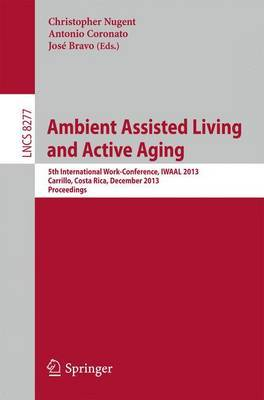 Ambient Assisted Living and Active Aging: 5th International Work-conference, IWAAL 2013, Carrillo, Costa Rica, December 2-6, 2013, Proceedings