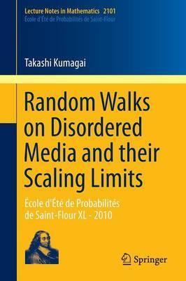 Random Walks on Disordered Media and Their Scaling Limits: Ecole D'ete De Probabilites De Saint-Flour XL - 2010