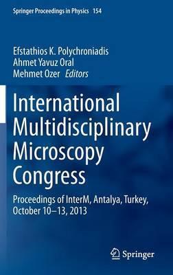 International Multidisciplinary Microscopy Congress: Proceedings of INTERM, Antalya, Turkey, October 10-13, 2013
