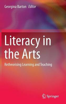 Literacy in the Arts: Retheorising Learning and Teaching