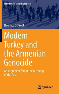 Modern Turkey and the Armenian Genocide: An Argument About the Meaning of the Past