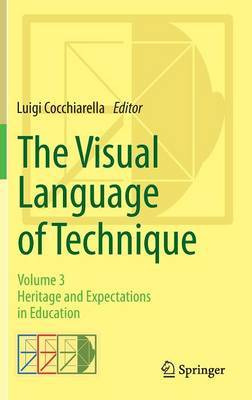 The Visual Language of Technique: Volume 3 - Heritage and Expectations in Education