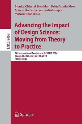 Advancing the Impact of Design Science: Moving from Theory to Practice: 9th International Conference, DESRIST 2014, Miami, FL, USA, May 22-24, 2014. Proceedings