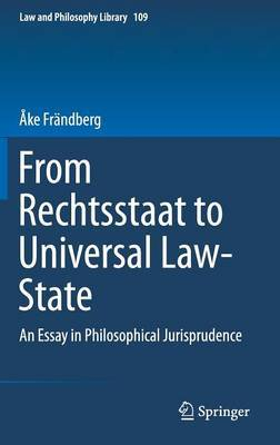 From Rechtsstaat to Universal Law-State: An Essay in Philosophical Jurisprudence