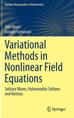 Variational Methods in Nonlinear Field Equations: Solitary Waves, Hylomorphic Solitons and Vortices