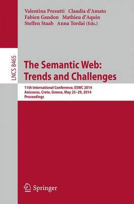 The Semantic Web: Trends and Challenges: 11th International Conference, ESWC 2014, Anissaras, Crete, Greece, May 25-29, 2014, Proceedings