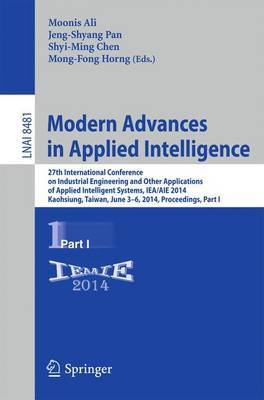 Modern Advances in Applied Intelligence: 27th International Conference on Industrial Engineering and Other Applications of Applied Intelligent Systems, IEA/AIE 2014, Kaohsiung, Taiwan, June 3-6, 2014, Proceedings, Part I