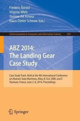 ABZ 2014: The Landing Gear Case Study: Case Study Track, Held at the 4th International Conference on Abstract State Machines, Alloy, B, TLA, VDM, and Z, Toulouse, France, June 2-6, 2014, Proceedings