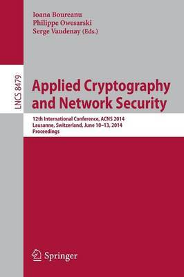 Applied Cryptography and Network Security: 12th International Conference, ACNS 2014, Lausanne, Switzerland, June 10-13, 2014, Proceedings
