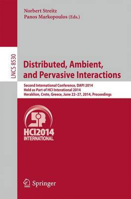 Distributed, Ambient, and Pervasive Interactions: Second International Conference, DAPI 2014, Held as Part of HCI International 2014, Heraklion, Crete, Greece, June 22-27, 2014, Proceedings